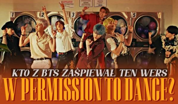 """Kto z BTS zaśpiewał ten wers w ,,Permission To Dance""""?"""