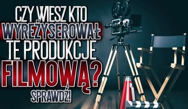 Czy wiesz, kto wyreżyserował tą produkcję filmową?