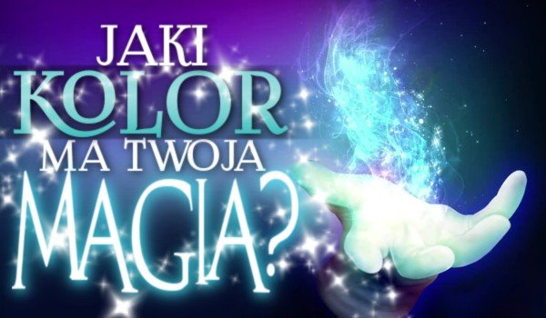 Jaki kolor ma Twoja magia?