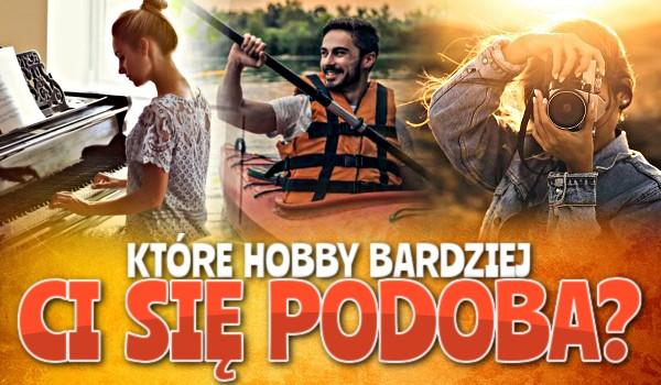 Które hobby bardziej Ci się podoba?