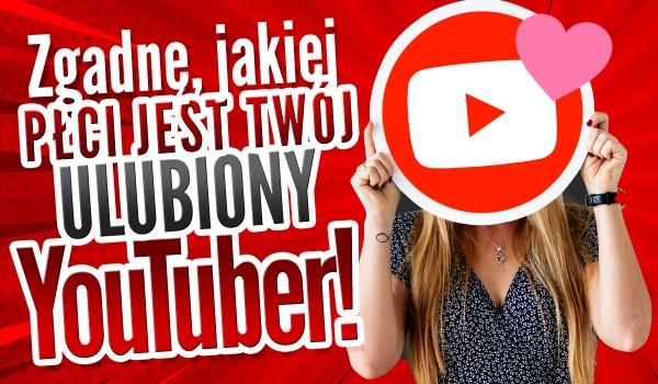 Zgadnę, jakiej płci jest Twój ulubiony YouTuber!
