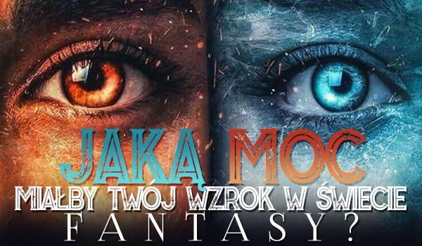 Jaką moc miałby Twój wzrok w świecie fantasy?