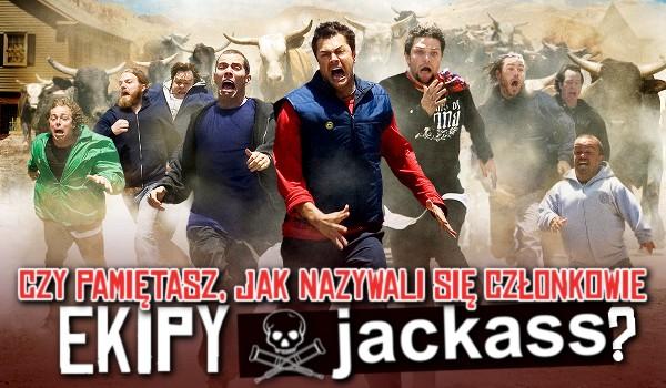 Czy pamiętasz, jak nazywali się członkowie ekipy Jackass?