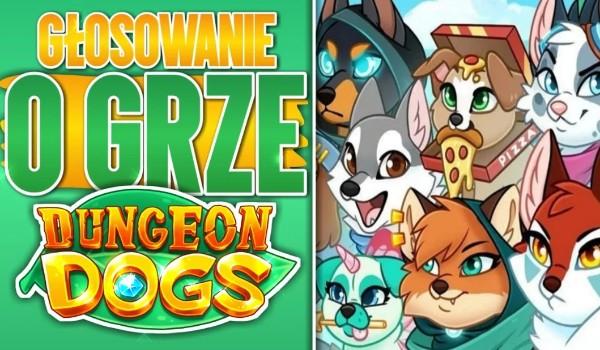 Głosowanie o grze Dungeon dogs!
