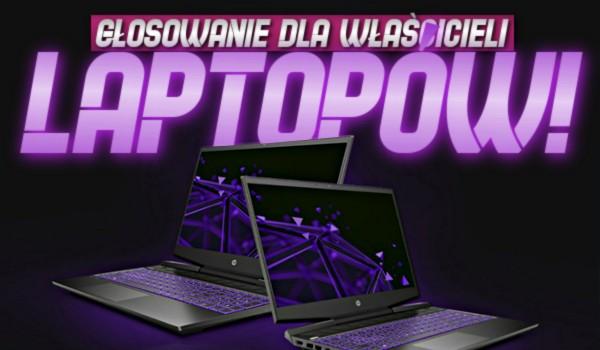 Głosowanie dla właścicieli laptopów!
