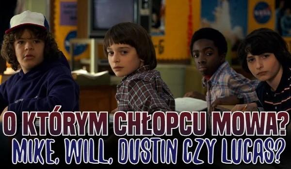 Mike, Will, Dustin czy Lucas, o którym chłopcu mowa?