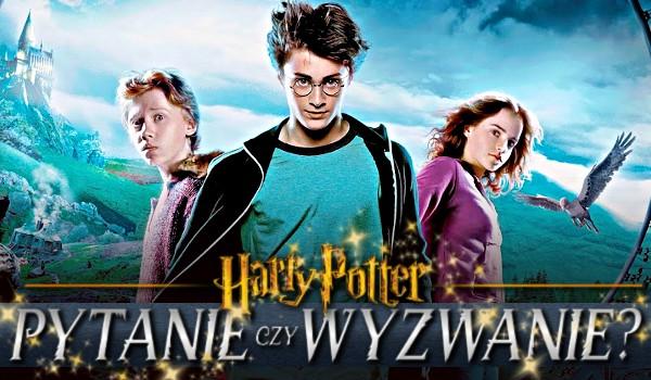 Pytanie czy wyzwanie? Edycja: Harry Potter!