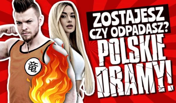 Zostajesz czy odpadasz? – Polskie dramy!