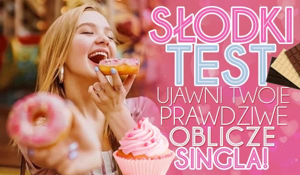 Ten słodki test ujawni Twoje prawdziwe oblicze singla!
