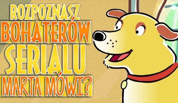 """Czy rozpoznasz bohaterów serialu """"Marta Mówi""""?"""