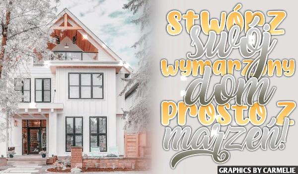 Stwórz swój wymarzony dom!