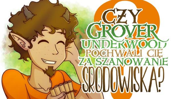 Czy Grover Underwood pochwali Cię za szanowanie środowiska?