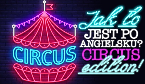 Jak to jest po angielsku? Circus edition!