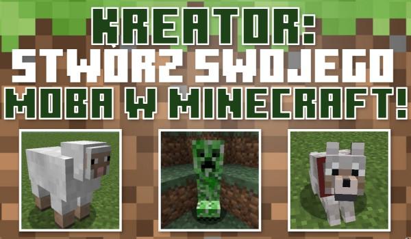 Kreator: Stwórz swojego moba w Minecraft!