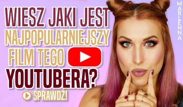 Wiesz jaki jest najpopularniejszy film tego YouTubera?