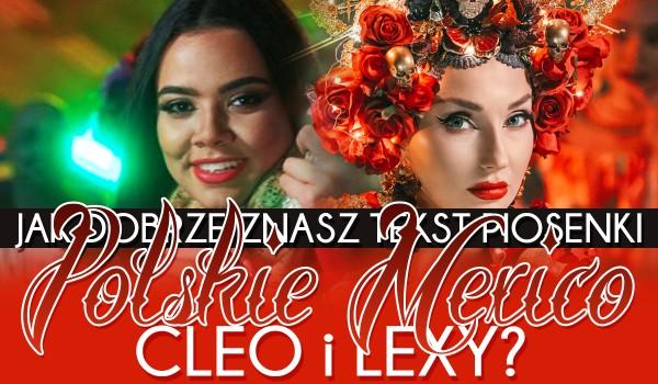 """Jak dobrze znasz tekst piosenki """"Polskie Mexico"""" Cleo i Lexy?"""