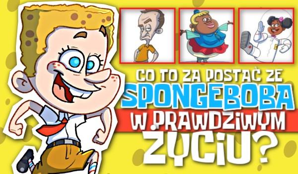 Co to za postać ze SpongeBoba w prawdziwym życiu?