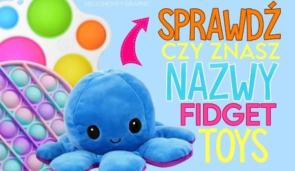 Sprawdź, czy znasz nazwy Fidget Toys!