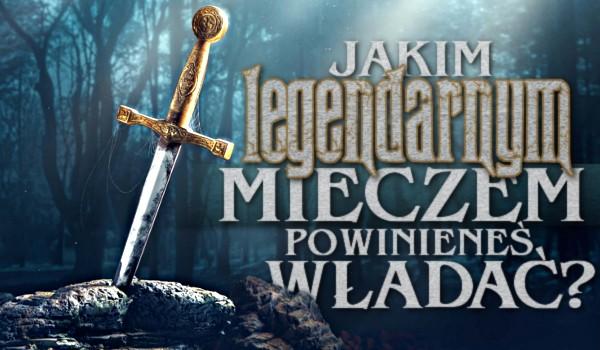 Jakim legendarnym mieczem powinieneś władać?
