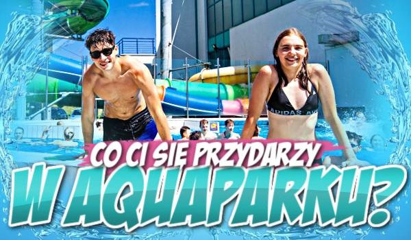 Co Ci się przydarzy w Aquaparku?