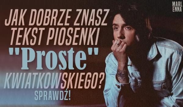 """Jak dobrze znasz tekst piosenki """"Proste"""" Dawida Kwiatkowskiego?"""