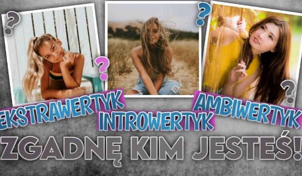 Ekstrawertyk, ambiwertyk czy introwertyk? – Zgadnę kim jesteś!