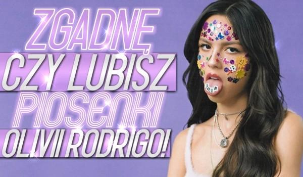 Zgadnę, czy lubisz piosenki Olivii Rodrigo!