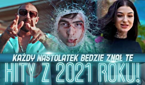 Każdy nastolatek będzie znał te hity z 2021 roku!