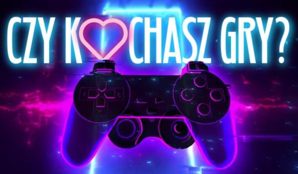 Czy kochasz gry?