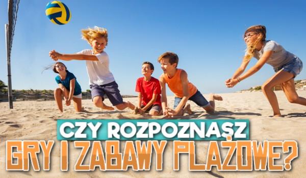 Rozpoznasz gry i zabawy plażowe?