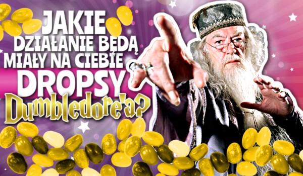 Jakie działanie będą miały na Ciebie dropsy Dumbledore'a?