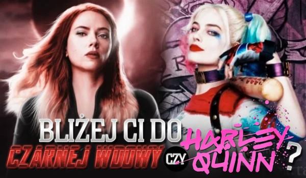 Bliżej Ci do Czarnej Wdowy czy Harley Quinn?