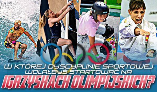 W której dyscyplinie sportowej wolałbyś startować na Igrzyskach Olimpijskich?