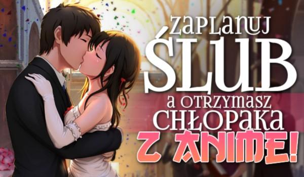 Zaplanuj ślub, a otrzymasz chłopaka z anime!