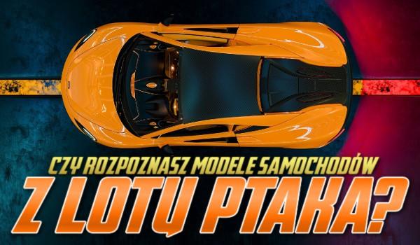 Rozpoznasz modele samochodów z lotu ptaka?