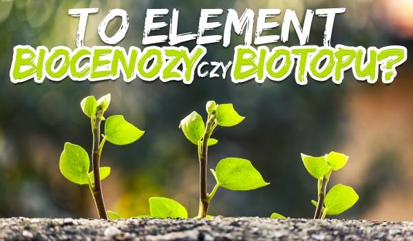 To element biocenozy czy biotopu?