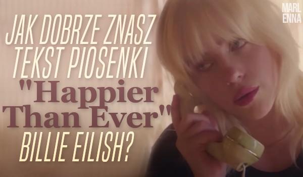"""Jak dobrze znasz tekst piosenki """"Happier Than Ever"""" Billie Eilish?"""