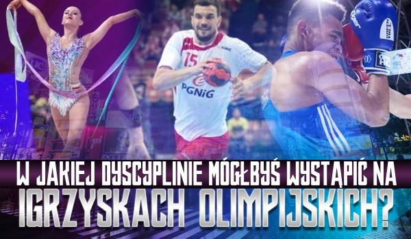 W jakiej dyscyplinie mógłbyś wystąpić w Igrzyskach Olimpijskich?
