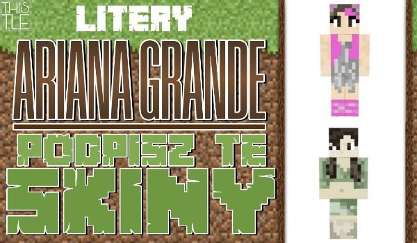 ARIANA GRANDE – Podpisz te skiny z Minecrafta!