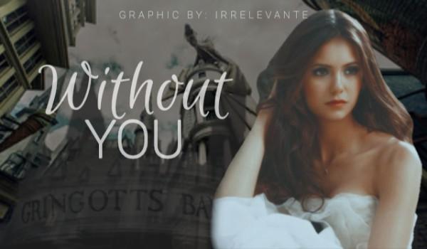 """Without You — 01 """"To od Ciebie?"""""""