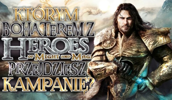 Którym bohaterem z Heroes of Might od Magic przejdziesz kampanię? – Zdrapka!
