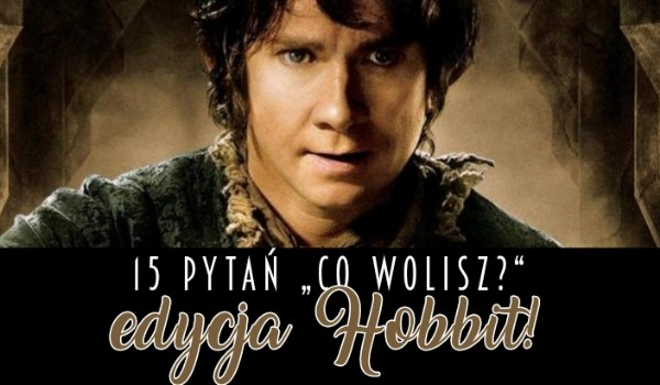 """15 trudnych pytań """"Co byś wolał?"""" — Edycja Hobbit"""