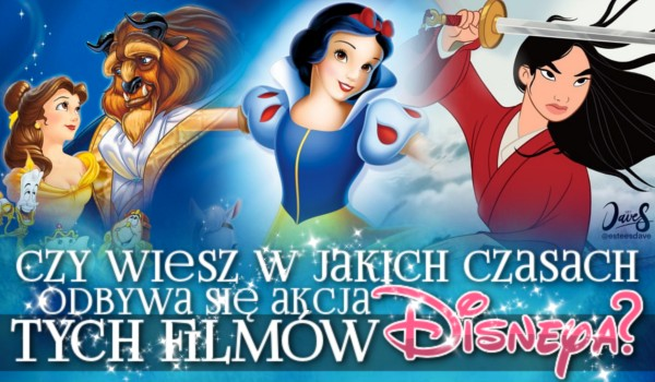 Czy wiesz, w jakich czasach odbywa się akcja tych filmów Disneya?