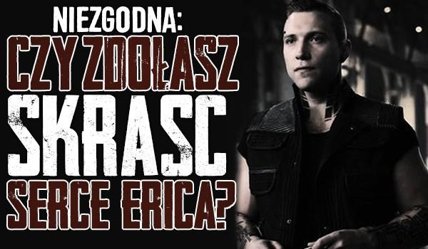 Czy zdołasz skraść serce Erica?