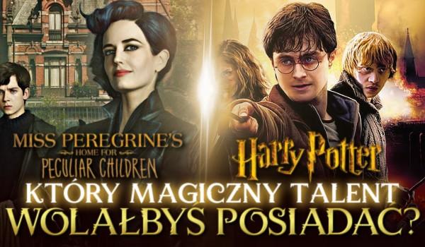 """Który magiczny talent wolałbyś posiadać? — """"Harry Potter"""" vs. """"Osobliwy dom pani Peregrine""""!"""
