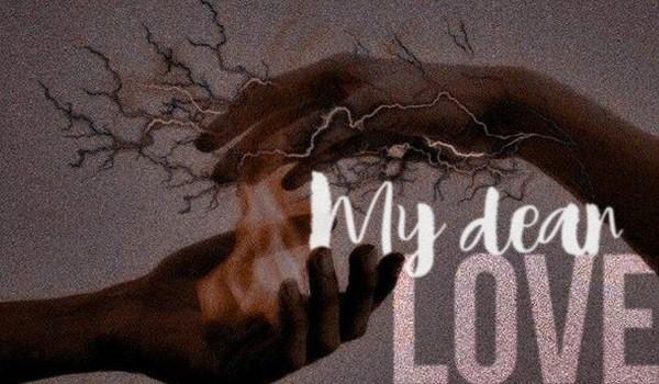 My dear love