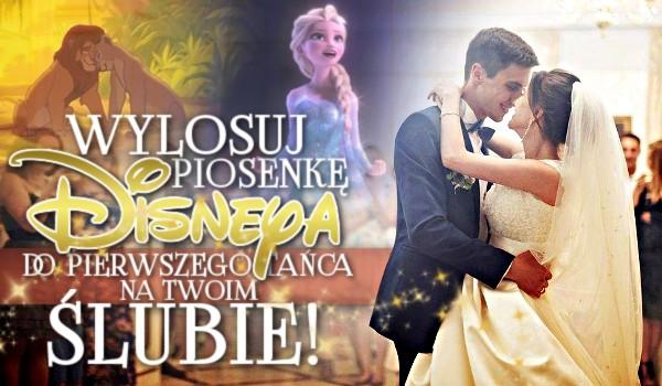 Wylosuj piosenkę Disneya do pierwszego tańca na Twoim ślubie!