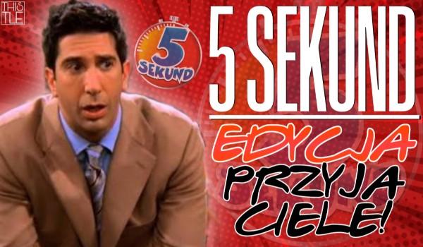 5 sekund – Edycja Przyjaciele!
