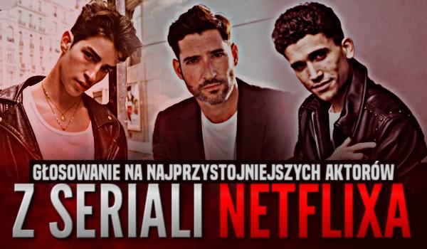 Głosowanie na najprzystojniejszych aktorów z seriali Netflixa!