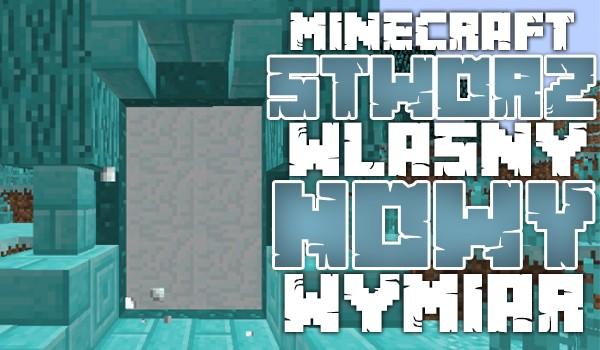 Minecraft: Stwórz własny nowy wymiar!